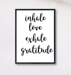 Inspirational Quote Decor for Minimalists — Inhale Love Exhale Gratitude Inhale Exhale, Framed Quotes, Wall Art Quotes, Quotes For Wall Decor, Quote Art, Printable Quotes, Printable Wall Art, Home Yoga Room, Yoga Bedroom
