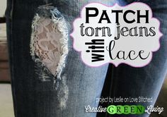 Patch Torn Jeans with Lace ~ great inexpensive way to give your clothes more life
