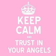 Keep Calm and trust in your angels