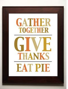 Thanksgiving print: Gather together ~ Give thanks ~ Eat pie Thanksgiving Feast, Thanksgiving Crafts, Thanksgiving Decorations, Thanksgiving Quotes, Thanksgiving Celebration, November Thanksgiving, Thanksgiving Banner, Thanksgiving Blessings, Thanksgiving Cookies