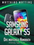 Samsung Galaxy S5  das inoffizielle Handbuch. Anleitung Tipps Tricks