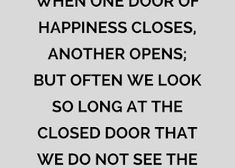 Happiness Quotes, When one door of happiness closes, another opens; but often we look so long at the closed door that we do not see the one which has been opened for us. Happiness Quotes, Happy Quotes, Quotes Quotes, Sunrise Wallpaper, Feel Good, Animation, Doors, Feelings, Quotes