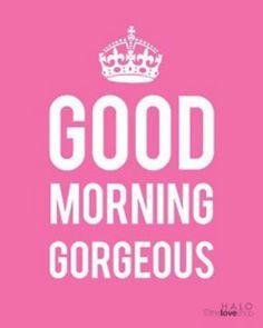good morning gorgeous