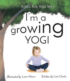 The official website to order children's yoga book, I'm a Growing Yogi - written by Brampton author and yoga teacher, Lisa Clarke of laLa wellness