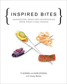 Inspiration You Can Taste: Inspired Bites by Pinch Food Design