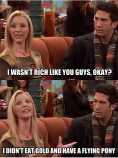 Oh Pheobe that's how I feel too
