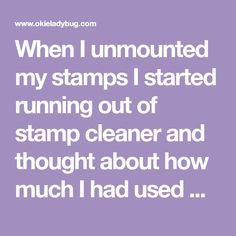 When I unmounted my stamps I started running out of stamp cleaner and thought about how much I had used while doing the task and figured I w...