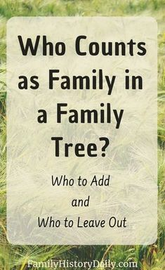 genealogy Deciding who to include in a family tree and who to leave out can be confusing. Here's some help for deciding - including adding adopted, stepparent, foster and other non biologic
