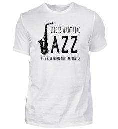 Life Is A Lot Like Jazz! T-Shirt Jazz T Shirts, Basic Shirts, Pullover, Sweatshirt, Mens Tops, Life, Fashion, Moda, Fashion Styles