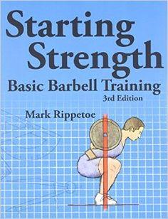 Starting Strength: Basic Barbell Training, 3rd edition [Mark Rippetoe]