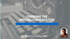 Changing the Writing Conversation -  a #writersworth post by Sharon Hurley Hall on Lori Widmer's blog