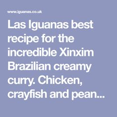 Las Iguanas best recipe for the incredible Xinxim Brazilian creamy curry. Chicken, crayfish and peanut sauce with a true taste of Brazil you can make at home.