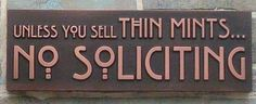 so true! no soliciting unless you have thin mints.