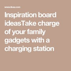 Inspiration board ideasTake charge of your family gadgets with a charging station