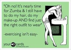 **I Never wear Makeup to Zumba. It would run down my face with my sweat! But the others are true =)** Zumba Quotes and Inspirations Zumba Quotes, Funny Quotes, Fitness Quotes, Fitness Motivation, Zumba Funny, Zumba Meme, I Work Out, Train Hard, Me Time