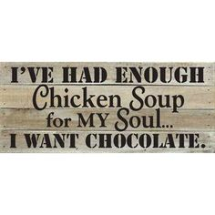 Artistic Reflections 'I've Had Enough Chicken Soup for My Soul…' Textual Art on Wood in White