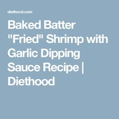 Baked Batter Fried Shrimp With Garlic Dipping Sauce Recipe Diethood