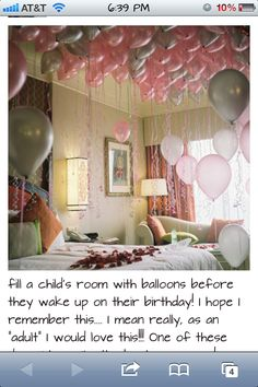 a room full of balloons on my birthday would be pretty sweet!