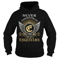 Never Underestimate The Power of an ESQUIVIAS - Last Name, Surname T-Shirt