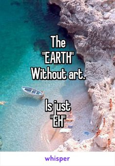"The ""EARTH"" Without art. Is just ""EH"""
