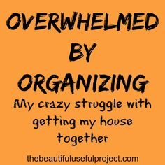 Overwhelmed By Organizing. If you feel like you're drowning in clutter and chaos, you're not alone.
