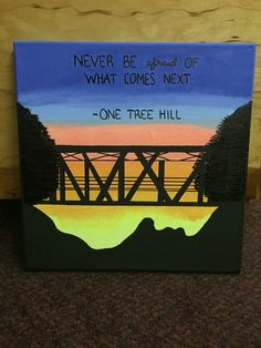One Tree Hill quote canvas that I made... good gift idea for OTH fans!: