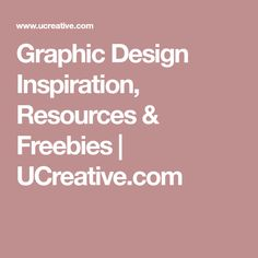 Great website for Creatives!  Graphic Design Inspiration, Resources & Freebies | UCreative.com