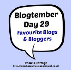 Rosie's Cottage: Blogtember Day 29: My Favourite Blogs & Bloggers.....