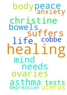 Healing -  Please pray healing for Christine Cobbe she needs healing of her mind and body. She is having tests on her bowels and ovaries and uterus. She suffers depression, asthma and anxiety. Please pray Jesus healing and peace for her life.  Posted at: https://prayerrequest.com/t/HWU #pray #prayer #request #prayerrequest
