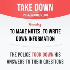 """""""Take down"""" means """"to make notes, to write down information"""".  Example: The police took down his answers to their questions.  Get our apps for learning English: learzing.com  #phrasalverb #phrasalverbs #phrasal #verb #verbs #phrase #phrases #expression #expressions #english #englishlanguage #learnenglish #studyenglish #language #vocabulary #dictionary #grammar #efl #esl #tesl #tefl #toefl #ielts #englishlearning #vocab #wordoftheday #phraseoftheday"""
