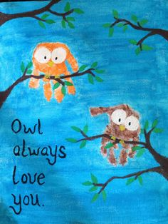 Owl always love you. Handprint owls. A perfect Mother's Day gift.