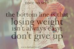 The bottom line is that losing weight isn't always easy: don't give up. #motivate