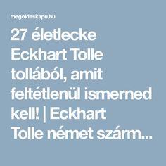 27 életlecke Eckhart Tolle tollából, amit feltétlenül ismerned kell! | Eckhart Tollenémet származású kanadai író, előadó, spirituális tanító | Megoldáskapu