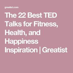 The 22 Best TED Talks for Fitness Health and Happiness Inspiration