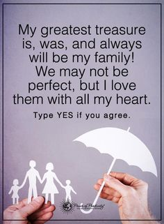 My greatest treasure is, was, and always will be my family! We may nor be perfect, but I love them with all my heart. Type YES if you agree. #powerofpositivity #positivewords #positivethinking #inspirationalquote #motivationalquotes #quotes