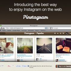 Pinstagram = Instagram + Pinterest :)   It' amazingly easy to view your friends photos on instagram!