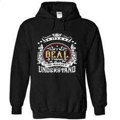 BEAL .Its a BEAL Thing You Wouldnt Understand - T Shirt - #comfy hoodie #sweater blanket. I WANT THIS => https://www.sunfrog.com/Names/BEAL-Its-a-BEAL-Thing-You-Wouldnt-Understand--T-Shirt-Hoodie-Hoodies-YearName-Birthday-6708-Black-54702015-Hoodie.html?68278