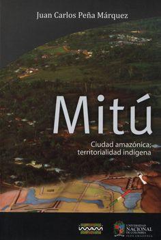 Mitú: ciudad amazónica, territorialidad indígena. Mitú como escenario urbano emerge en medio de la selva amazónica, proceso que sin duda se ha constituido en eje de la participación de pueblos y culturas originarios que con sus prácticas, saberes y valores participan del novedoso proceso de encuentro intercultural. - See more at: http://www.bdigital.unal.edu.co/9726/#sthash.iNQfWyDL.dpuf