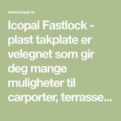 Icopal Fastlock - plast takplate er velegnet som gir deg mange muligheter til carporter, terrasser og uterom. Enkelt å montere - se her!