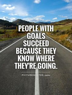 People with goals succeed because they know where they're going. Picture Quotes.