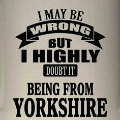 Yorkshire Sayings, Yorkshire Day, Yorkshire England, North Yorkshire, Ska Music, Castles In England, Cornwall England, Funny Signs, Man Humor