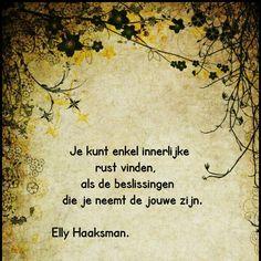 """""""Je kunt enkel innerlijke rust vinden, als de beslissingen die je neemt de jouwe zijn."""" - Elly Haaksman."""