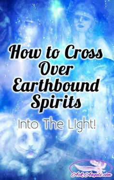 How to Cross Over EarthboundSpirits... Into the Light