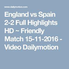 England vs Spain 2-2 Full Highlights HD ~ Friendly Match 15-11-2016 - Video Dailymotion