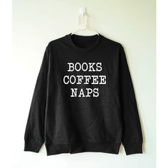 Books coffee naps shirt tumblr funny quote shirt teen sweatshirt gifts... ❤ liked on Polyvore featuring men's fashion, men's clothing, men's shirts, men's t-shirts, mens t shirts, mens long sleeve t shirts, mens long sleeve shirts, mens longsleeve shirts and mens extra long sleeve shirts