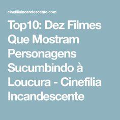 Top10: Dez Filmes Que Mostram Personagens Sucumbindo à Loucura - Cinefilia Incandescente