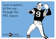 Love is patient... all the way through the NFL, A good reminder for me!