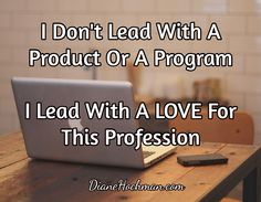 I Don't Lead With A Product Or A Program  I Lead With A LOVE For This Profession / DianeHochman.com