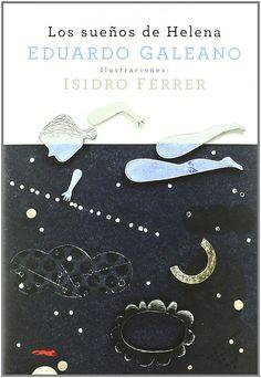 Hoy os propongo un juego: contemplad detenidamente estas cuatro ilustraciones de Isidro Ferrer, incluidas en el libroLos sueños de Helena,de Eduardo Galeano, editorial Libros del zorro rojo. En e...