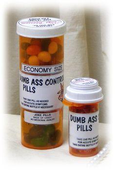 Funny DUMB ASS CONTROL Pills . . Gag Gifts Pills